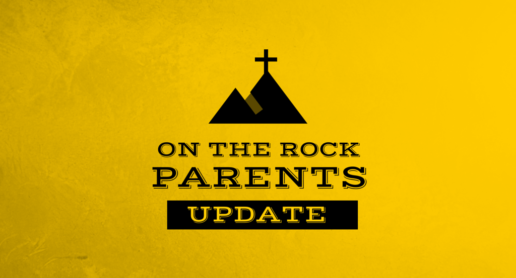 On The Rock Parents Update